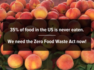 35% of all food is never eaten. We need the Zero Food Waste Act Now